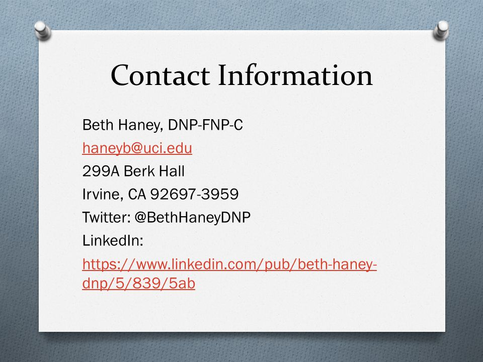 Contact Information Beth Haney, DNP-FNP-C haneyb@uci.edu 299A Berk Hall Irvine, CA 92697-3959 Twitter: @BethHaneyDNP LinkedIn: https://www.linkedin.co
