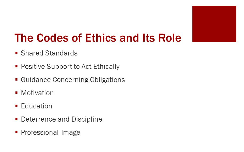 The Codes of Ethics and Its Role  Shared Standards  Positive Support to Act Ethically  Guidance Concerning Obligations  Motivation  Education  D