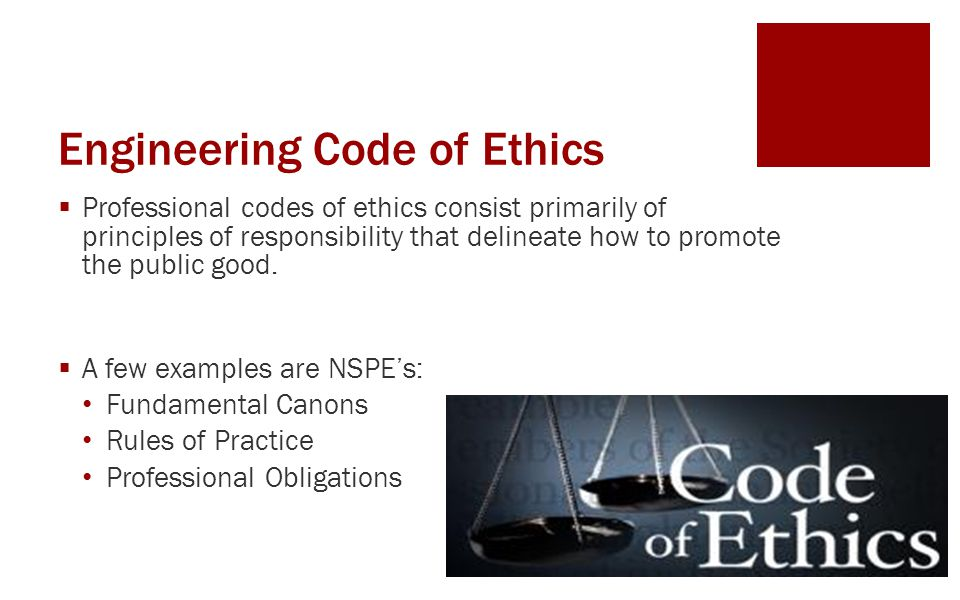 Engineering Code of Ethics  Professional codes of ethics consist primarily of principles of responsibility that delineate how to promote the public g