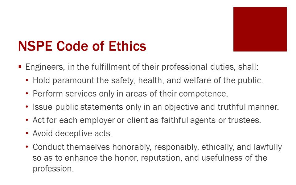 NSPE Code of Ethics  Engineers, in the fulfillment of their professional duties, shall: Hold paramount the safety, health, and welfare of the public.