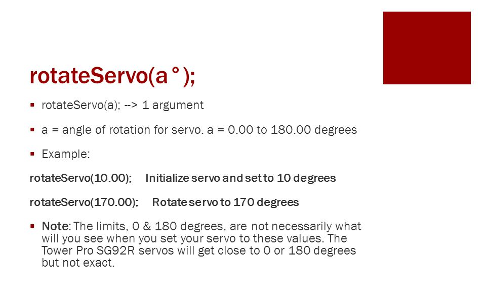 rotateServo(a°);  rotateServo(a); --> 1 argument  a = angle of rotation for servo.