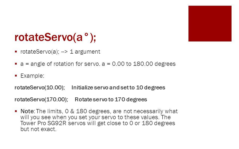 rotateServo(a°);  rotateServo(a); --> 1 argument  a = angle of rotation for servo.