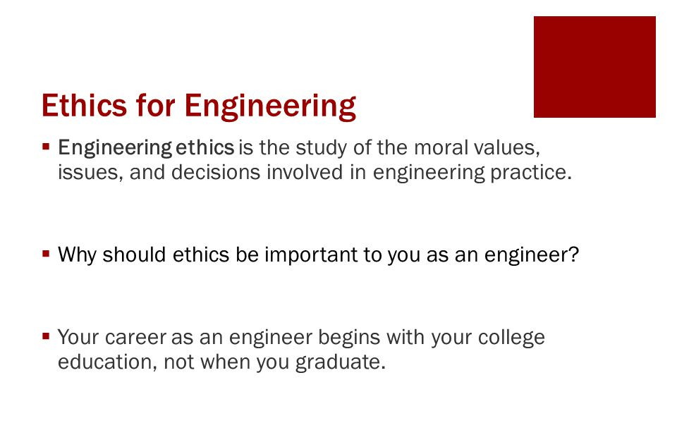 Ethics for Engineering  Engineering ethics is the study of the moral values, issues, and decisions involved in engineering practice.