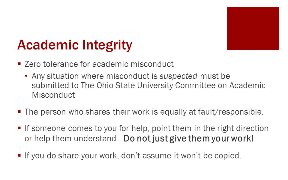 Academic Integrity  Zero tolerance for academic misconduct Any situation where misconduct is suspected must be submitted to The Ohio State University