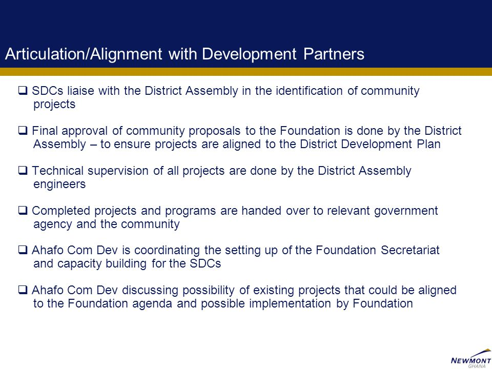 11 Articulation/Alignment with Development Partners  SDCs liaise with the District Assembly in the identification of community projects  Final appro