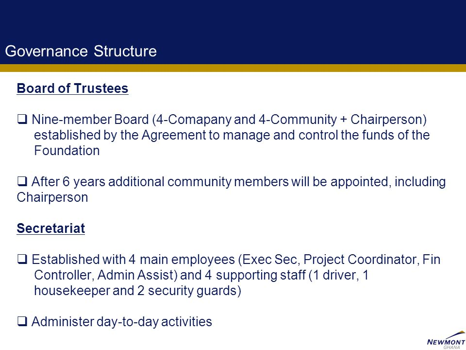 7 Governance Structure Board of Trustees  Nine-member Board (4-Comapany and 4-Community + Chairperson) established by the Agreement to manage and con