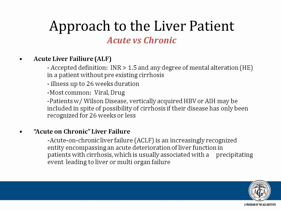 Approach to the Liver Patient Acute vs Chronic Acute Hepatitis -Time limited injury to the liver -Often does not lead to hepatic fibrosis -Not a diagnosis rendered on liver biopsy alone -Viral most common HAV, HBV, EBV, HSV Chronic Hepatitis -Inflammatory state with propensity to cause liver fibrosis -Histological hallmark includes influx of chronic inflammatory cells, lymphocytes and plasma cells - LFT elevations for > 6 months -Chronic hepatitis does NOT denote a specific etiology Chronic hepatitis does not always signify chronic liver / intrinsic disease.