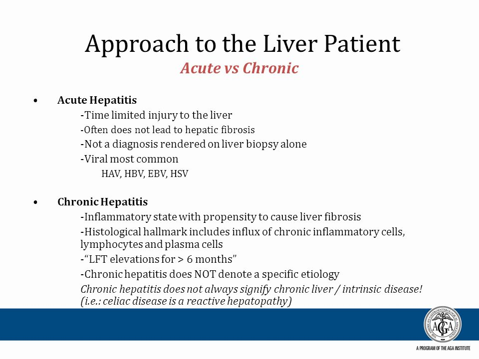 Approach to the Liver Patient Acute vs Chronic Acute Hepatitis -Time limited injury to the liver -Often does not lead to hepatic fibrosis -Not a diagn