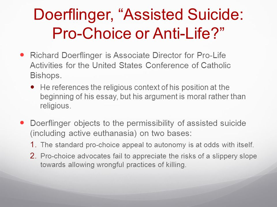 Doerflinger, Assisted Suicide: Pro-Choice or Anti-Life Richard Doerflinger is Associate Director for Pro-Life Activities for the United States Conference of Catholic Bishops.