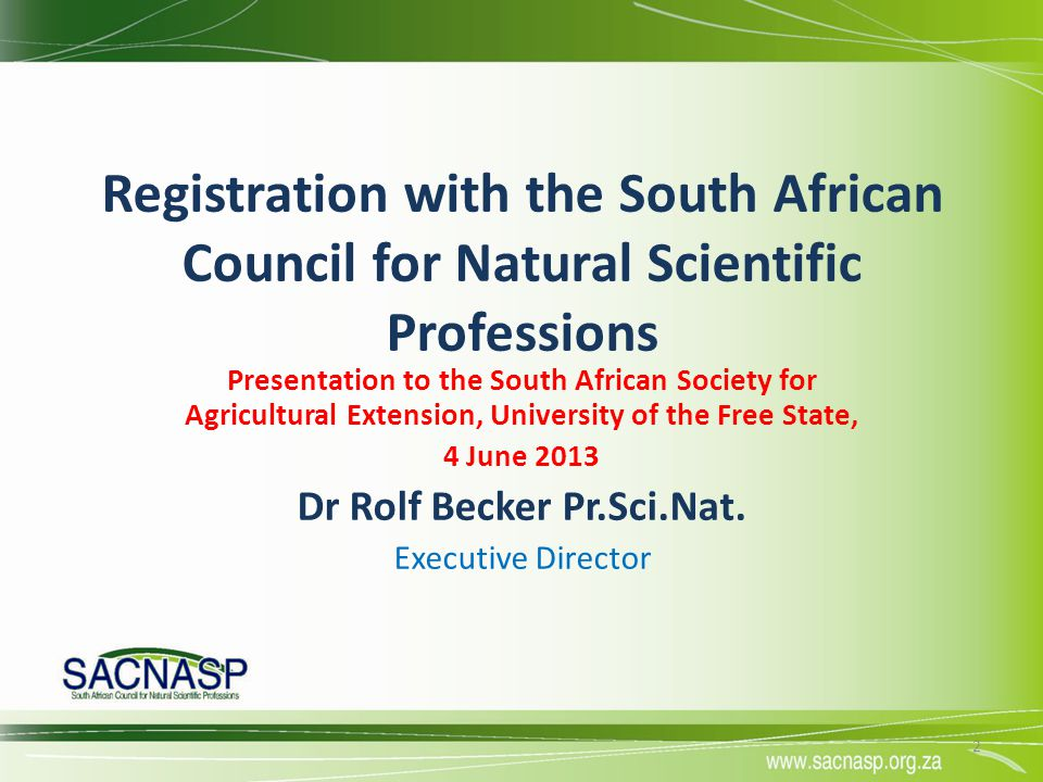 Registration with the South African Council for Natural Scientific Professions Presentation to the South African Society for Agricultural Extension, U