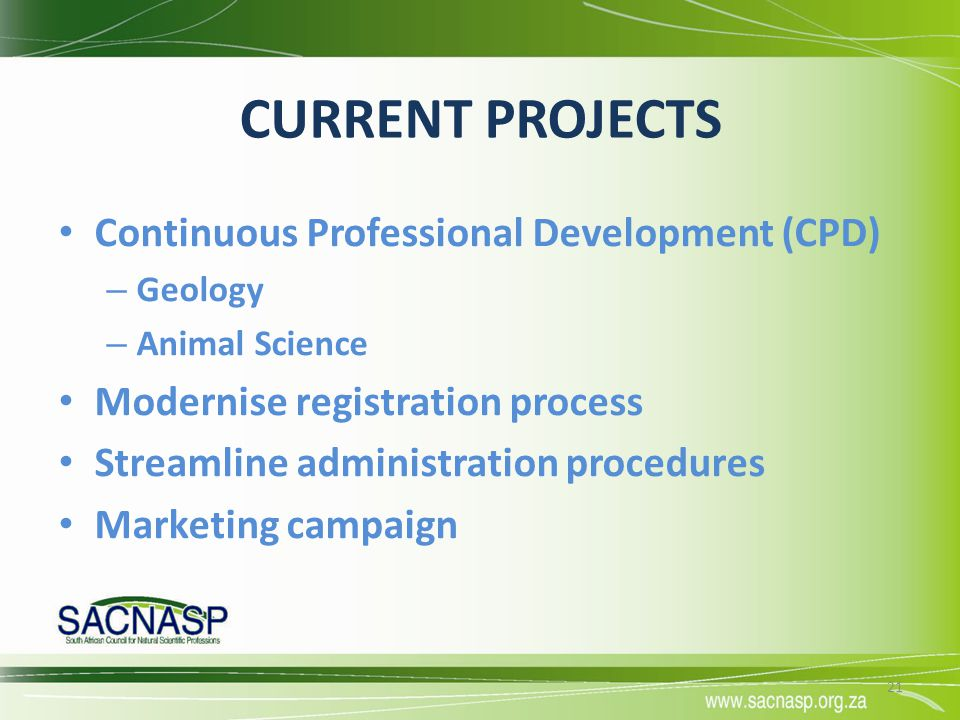 CURRENT PROJECTS Continuous Professional Development (CPD) – Geology – Animal Science Modernise registration process Streamline administration procedu