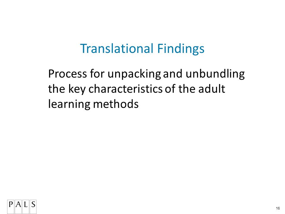 16 Translational Findings Process for unpacking and unbundling the key characteristics of the adult learning methods