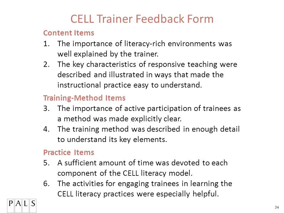 34 CELL Trainer Feedback Form Content Items 1.The importance of literacy-rich environments was well explained by the trainer.