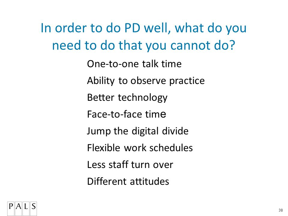 38 In order to do PD well, what do you need to do that you cannot do.