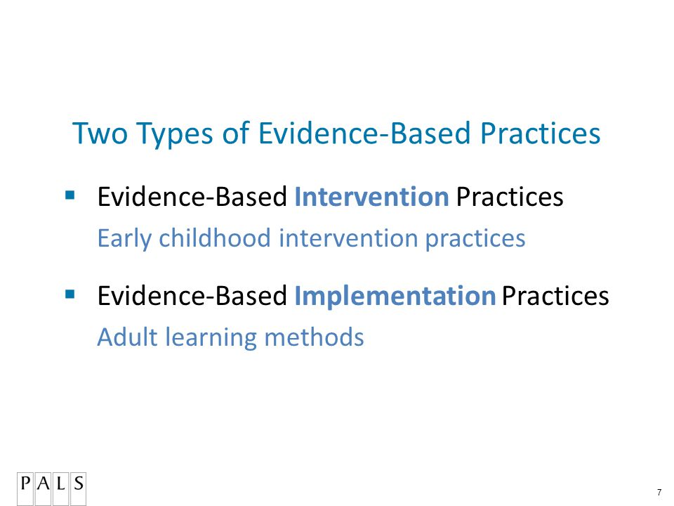 7 Two Types of Evidence-Based Practices  Evidence-Based Intervention Practices Early childhood intervention practices  Evidence-Based Implementation Practices Adult learning methods