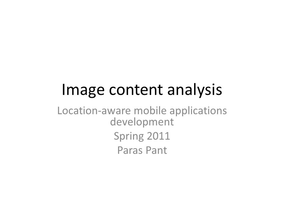 Image content analysis Location-aware mobile applications development Spring 2011 Paras Pant