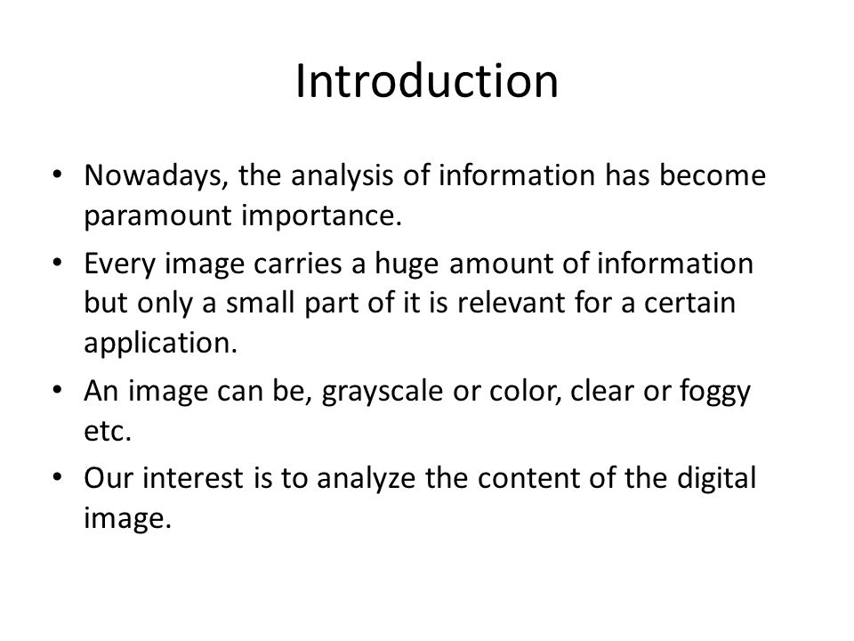 Introduction Nowadays, the analysis of information has become paramount importance. Every image carries a huge amount of information but only a small