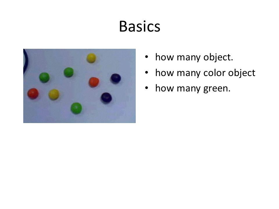Basics how many object. how many color object how many green.