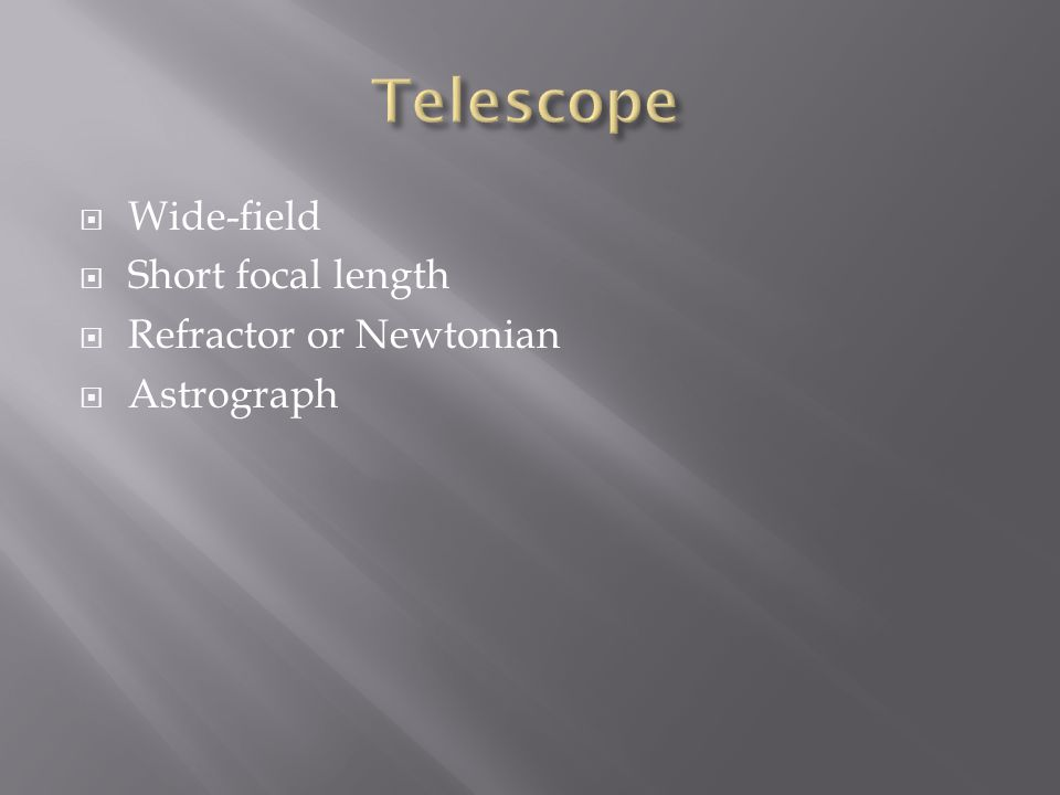  Wide-field  Short focal length  Refractor or Newtonian  Astrograph