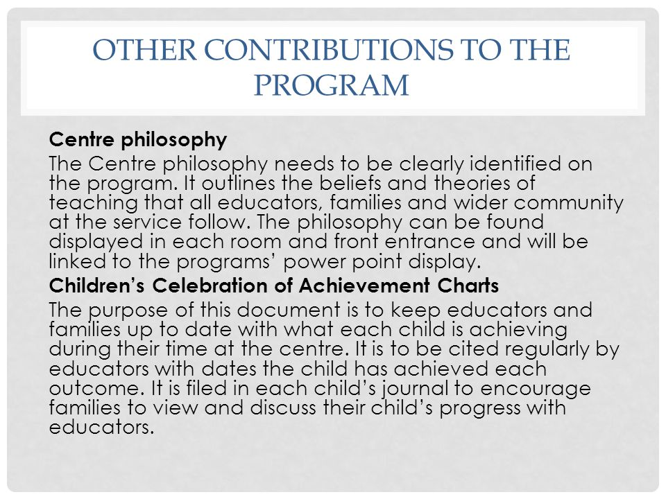 OTHER CONTRIBUTIONS TO THE PROGRAM Centre philosophy The Centre philosophy needs to be clearly identified on the program. It outlines the beliefs and