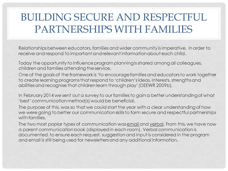 BUILDING SECURE AND RESPECTFUL PARTNERSHIPS WITH FAMILIES Relationships between educators, families and wider community is imperative, in order to rec