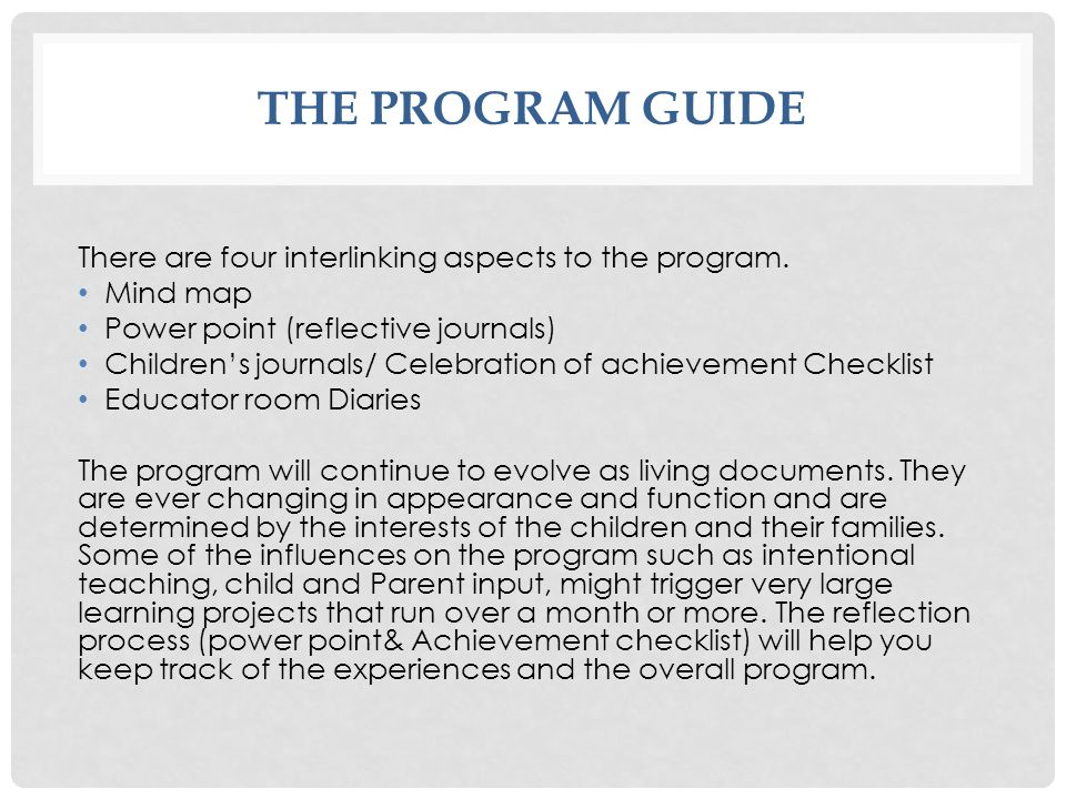 THE PROGRAM GUIDE There are four interlinking aspects to the program. Mind map Power point (reflective journals) Children's journals/ Celebration of a