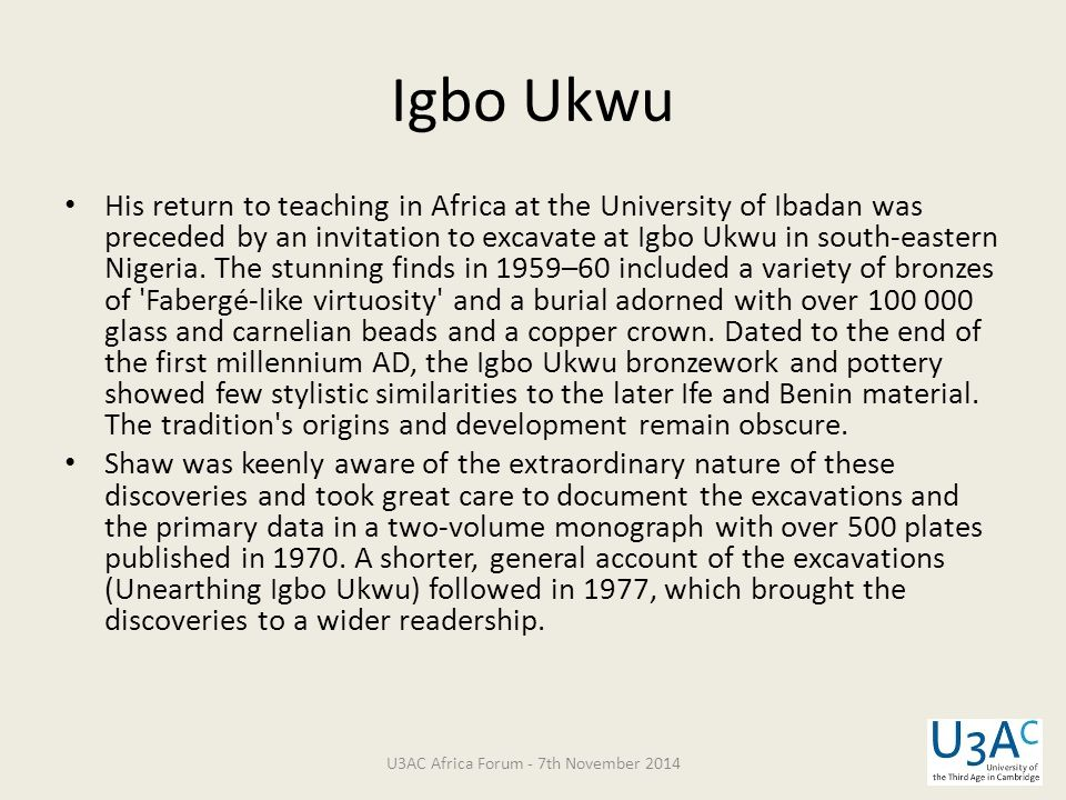 His return to teaching in Africa at the University of Ibadan was preceded by an invitation to excavate at Igbo Ukwu in south-eastern Nigeria. The stun
