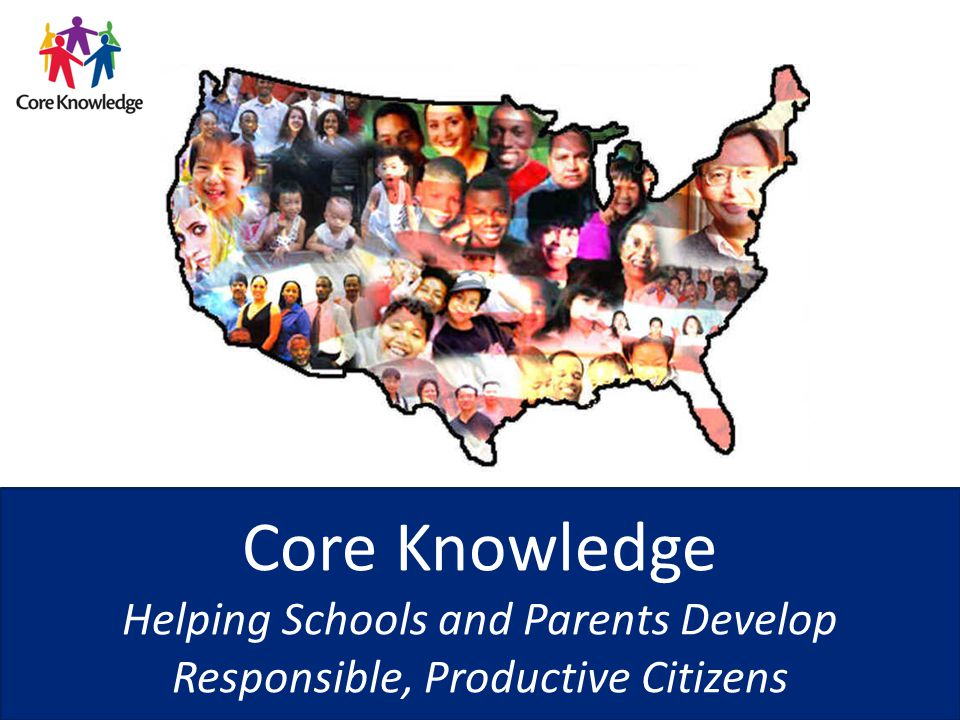 © 2013 Core Knowledge Foundation33 We will achieve a just and prosperous society only when our schools ensure that everyone commands enough shared knowledge to communicate effectively with everyone else. —E.