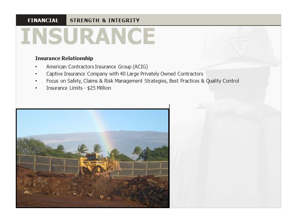 Insurance Relationship American Contractors Insurance Group (ACIG) Captive Insurance Company with 40 Large Privately Owned Contractors Focus on Safety