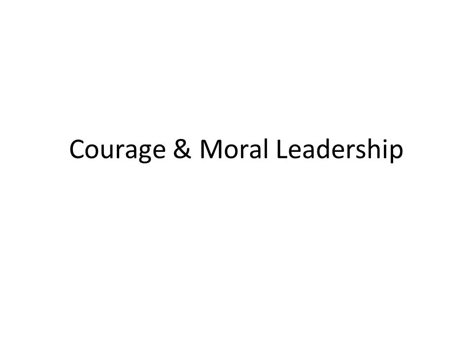 Leadership Courage Courageous behavior often involves standing independently.