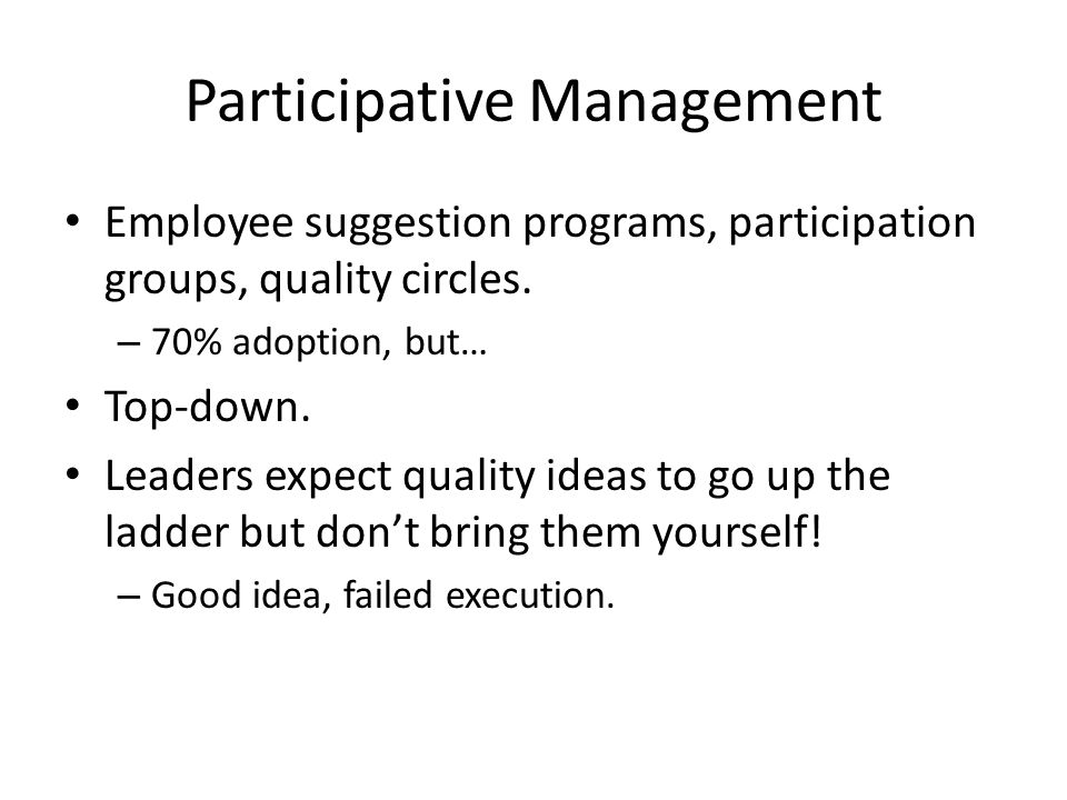 Participative Management Employee suggestion programs, participation groups, quality circles.