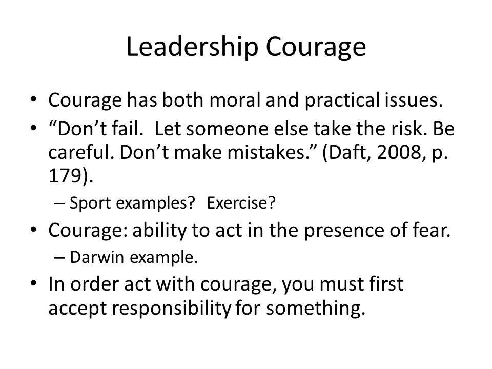 Leadership Courage Courage has both moral and practical issues.