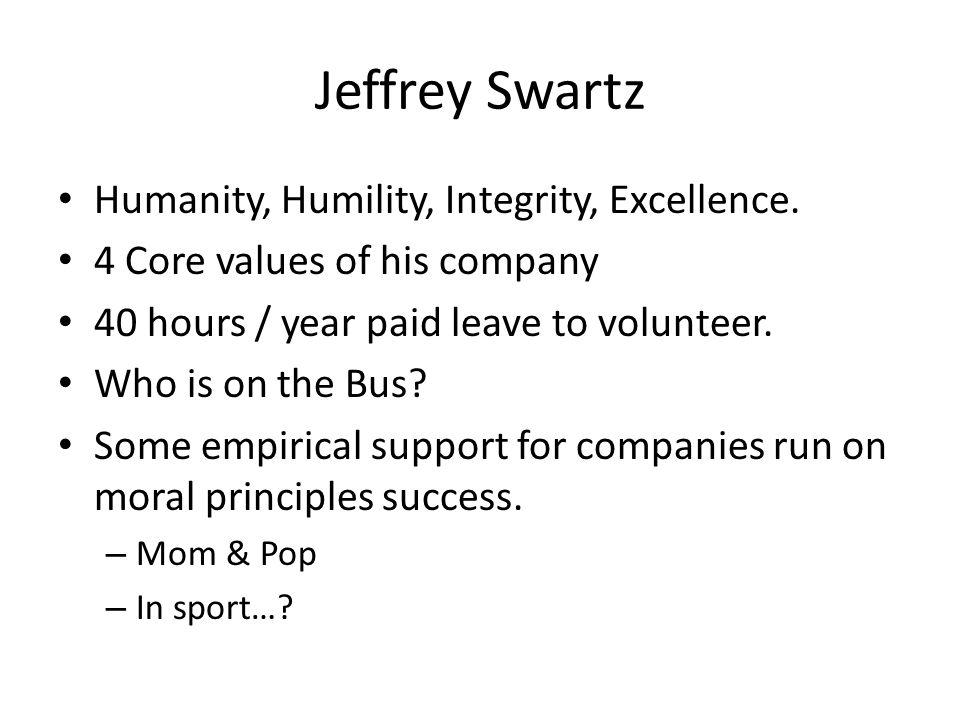Jeffrey Swartz Humanity, Humility, Integrity, Excellence.