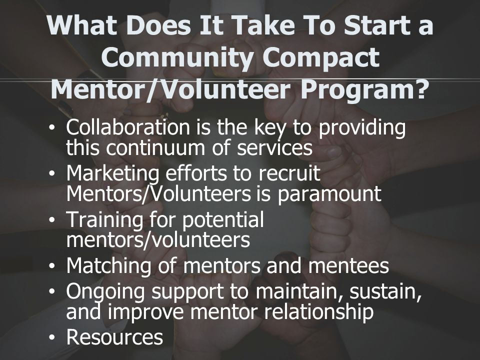 What Does It Take To Start a Community Compact Mentor/Volunteer Program.