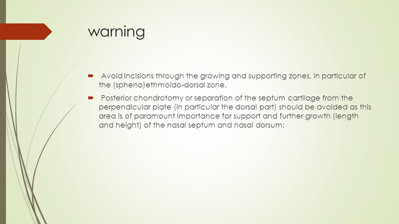 warning  Avoid incisions through the growing and supporting zones, in particular of the (spheno)ethmoido-dorsal zone.