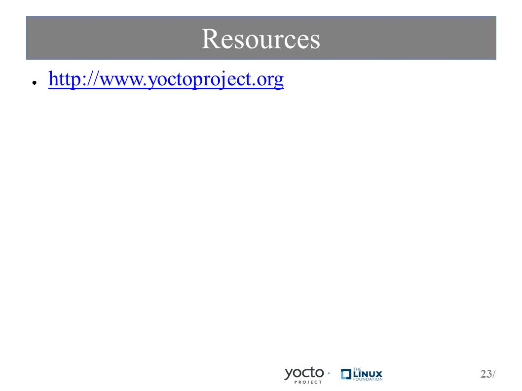 23/ Resources ● http://www.yoctoproject.org http://www.yoctoproject.org