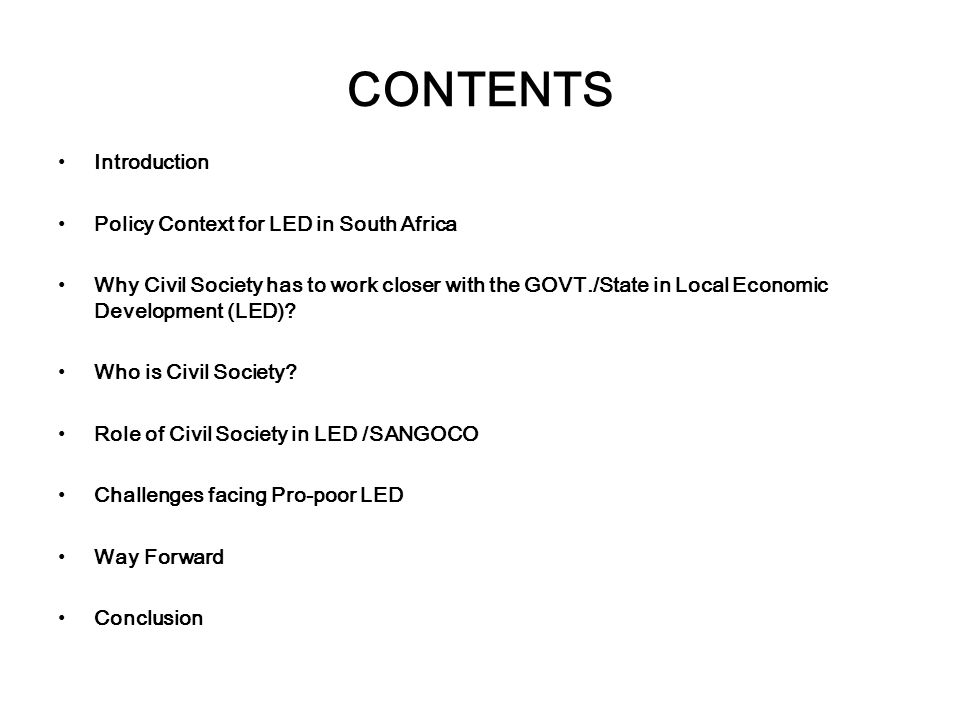 CONTENTS Introduction Policy Context for LED in South Africa Why Civil Society has to work closer with the GOVT./State in Local Economic Development (LED).
