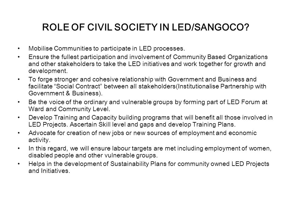 ROLE OF CIVIL SOCIETY IN LED/SANGOCO. Mobilise Communities to participate in LED processes.