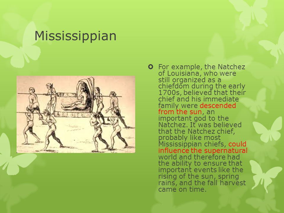 Mississippian  Mississippian people, who were mainly farmers, often lived close to rivers, where periodic flooding replenished soil nutrients and kept their gardens productive.