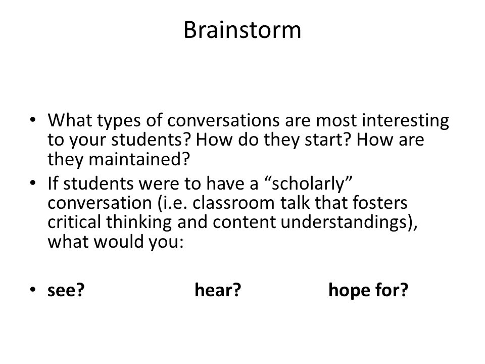 """Brainstorm What types of conversations are most interesting to your students? How do they start? How are they maintained? If students were to have a """""""