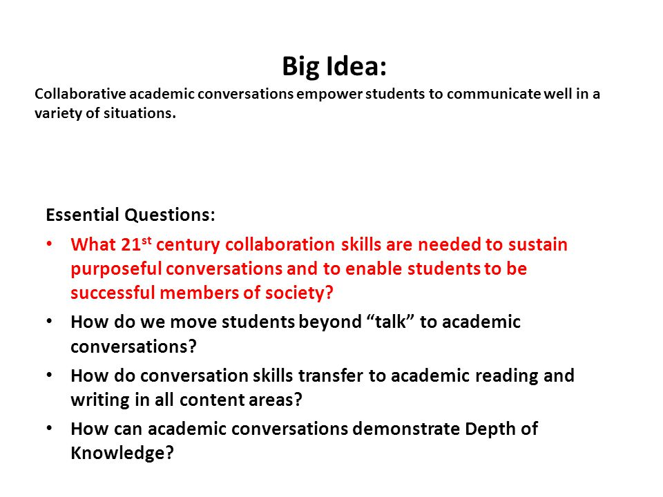 Essential Questions: What 21 st century collaboration skills are needed to sustain purposeful conversations and to enable students to be successful me