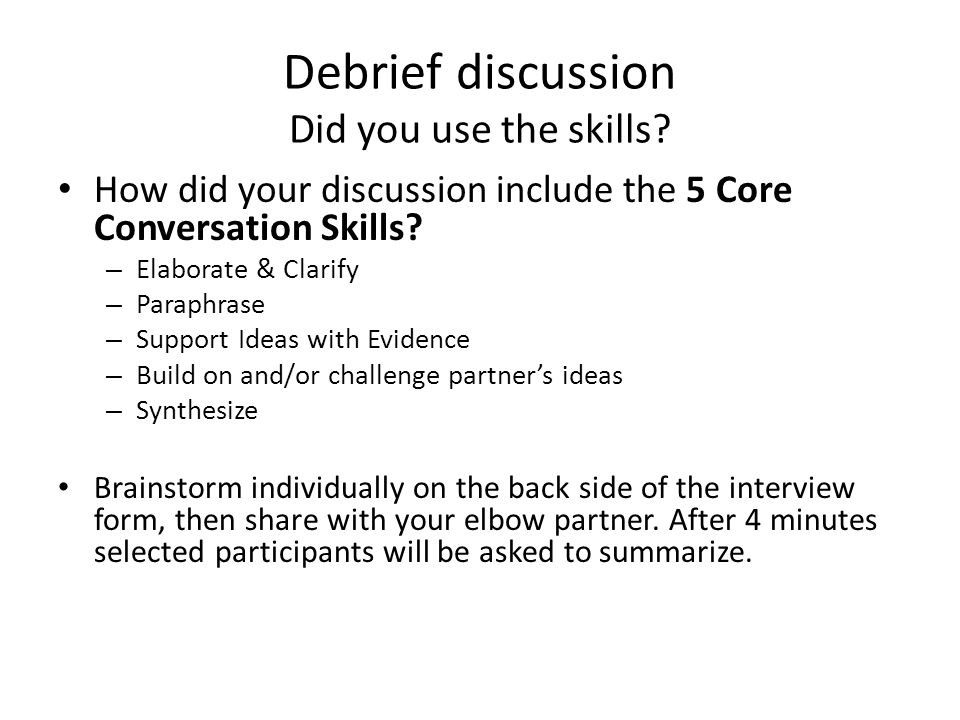 Debrief discussion Did you use the skills? How did your discussion include the 5 Core Conversation Skills? – Elaborate & Clarify – Paraphrase – Suppor