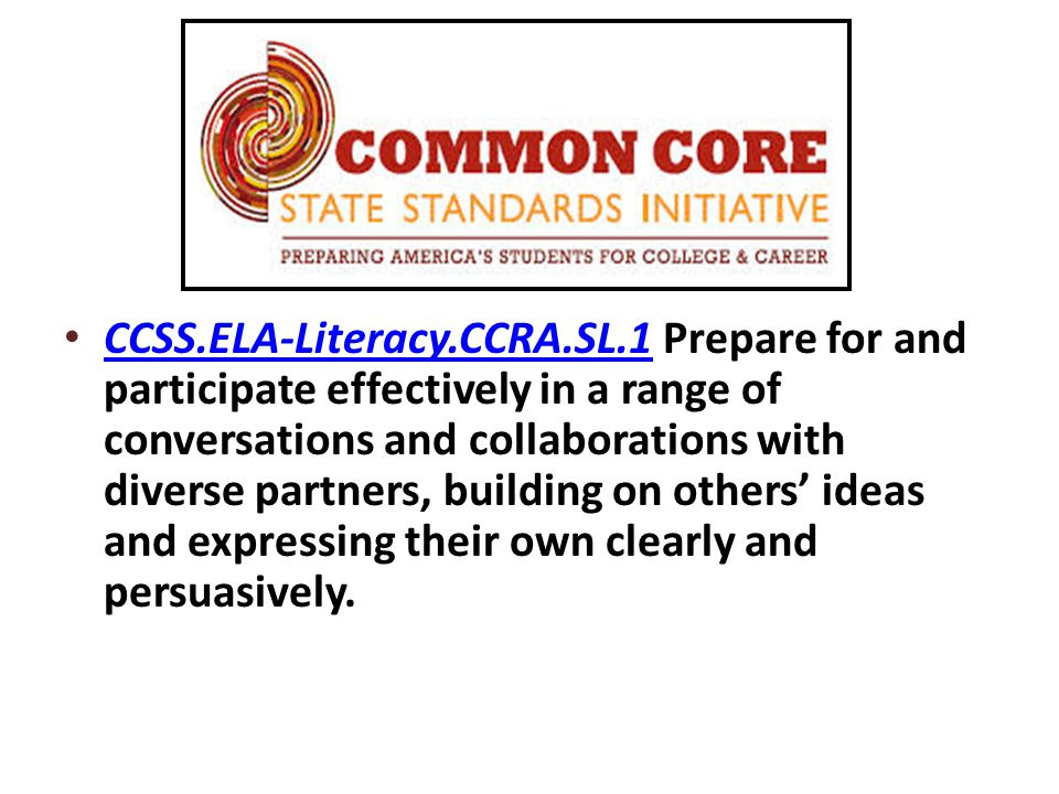 CCSS.ELA-Literacy.CCRA.SL.1 Prepare for and participate effectively in a range of conversations and collaborations with diverse partners, building on