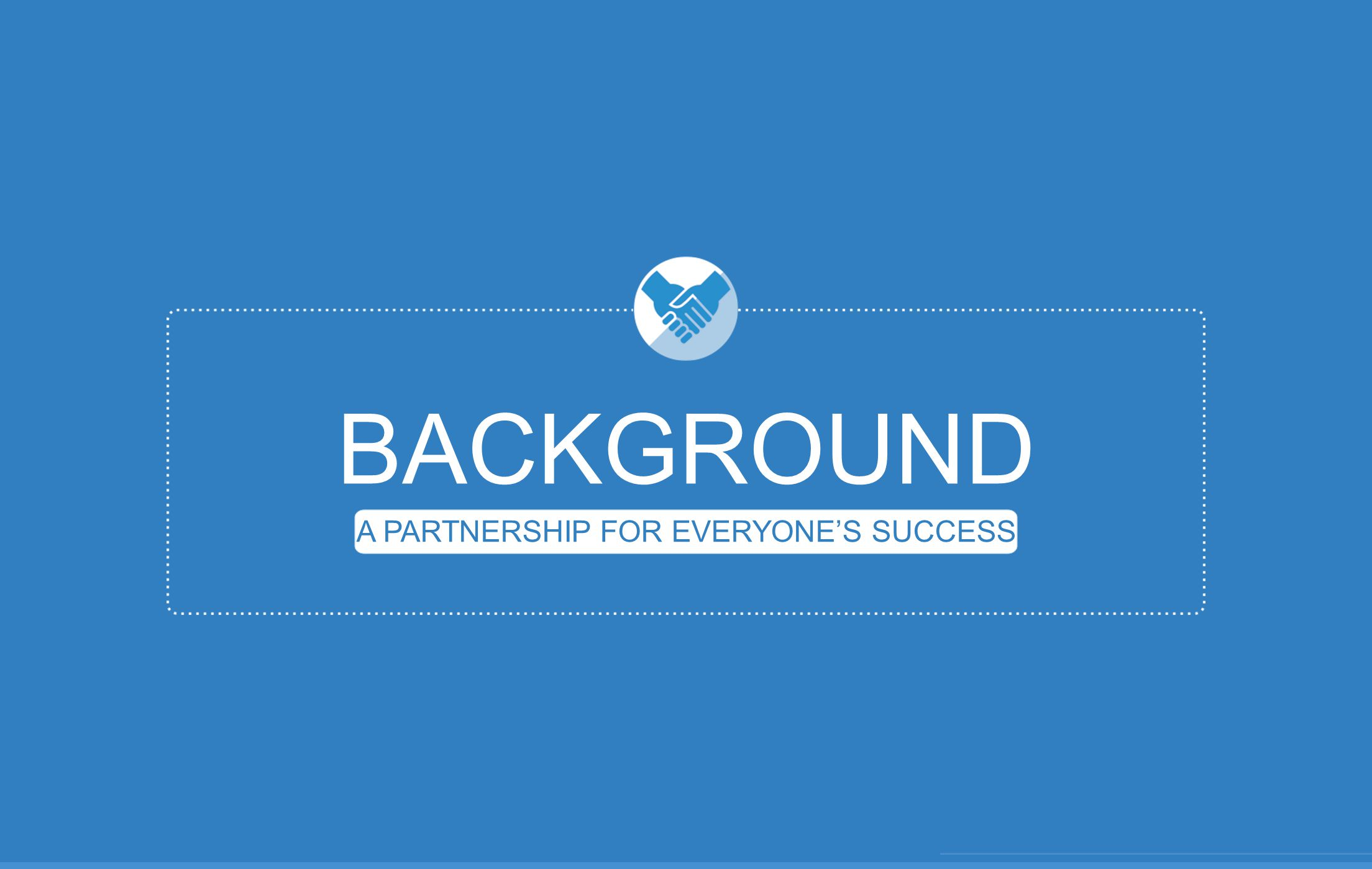 BACKGROUND A PARTNERSHIP FOR EVERYONE'S SUCCESS