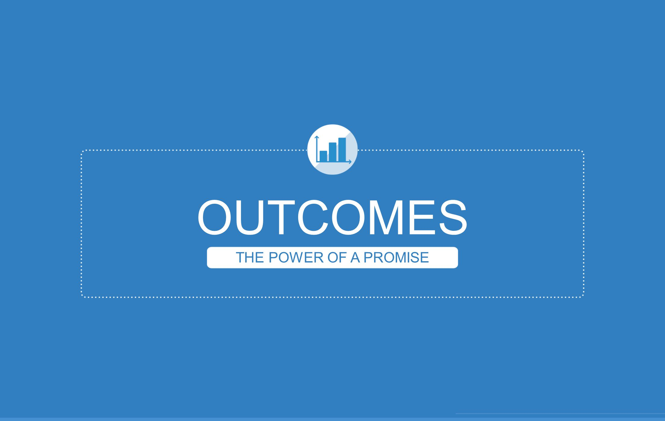 OUTCOMES THE POWER OF A PROMISE