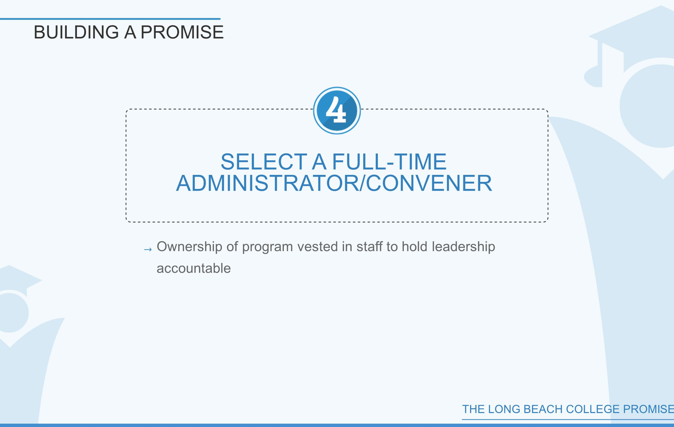 THE LONG BEACH COLLEGE PROMISE BUILDING A PROMISE SELECT A FULL-TIME ADMINISTRATOR/CONVENER Ownership of program vested in staff to hold leadership accountable