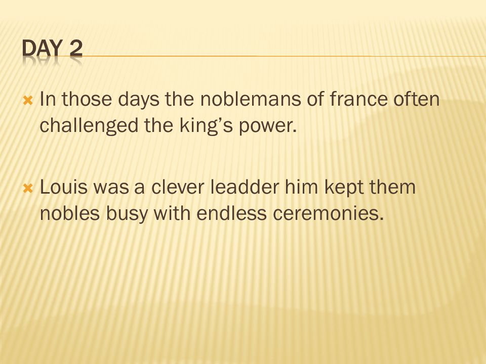  In those days the noblemans of france often challenged the king's power.