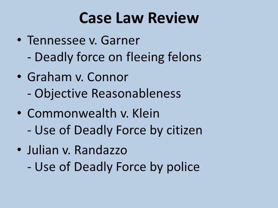 Case Law Review Tennessee v.Garner - Deadly force on fleeing felons Graham v.