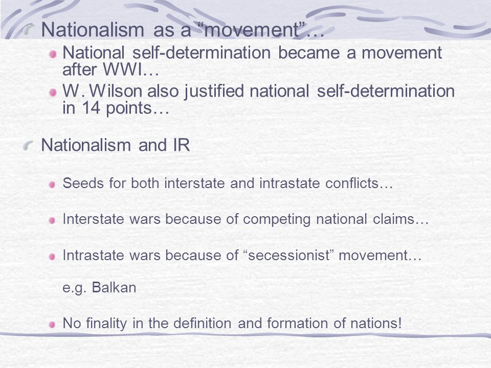 """Nationalism as a """"movement""""… National self-determination became a movement after WWI… W. Wilson also justified national self-determination in 14 point"""