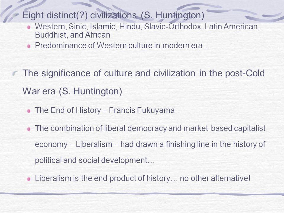 Eight distinct(?) civilizations (S. Huntington) Western, Sinic, Islamic, Hindu, Slavic-Orthodox, Latin American, Buddhist, and African Predominance of